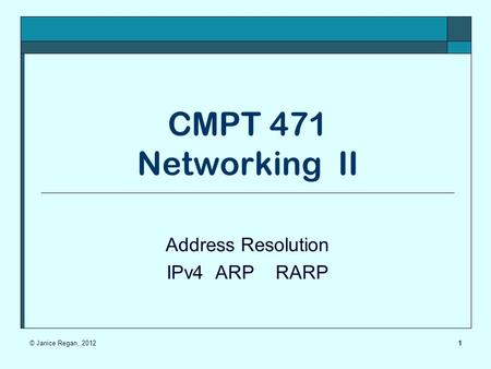 CMPT 471 Networking II Address Resolution IPv4 ARP RARP 1© Janice Regan, 2012.