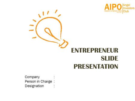 ENTREPRENEUR SLIDE PRESENTATION Company : Person in Charge : Designation :