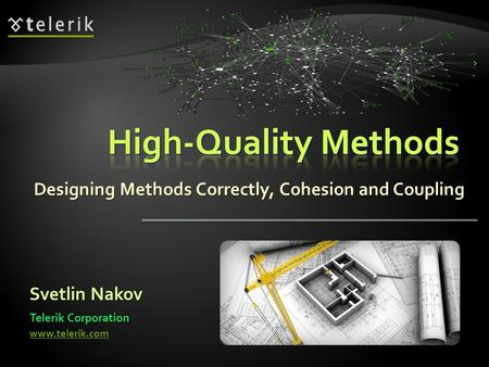 Designing Methods Correctly, Cohesion and Coupling Svetlin Nakov Telerik Corporation www.telerik.com.