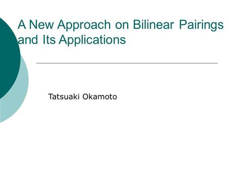 A New Approach on Bilinear Pairings and Its Applications Tatsuaki Okamoto.