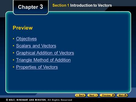 Preview Objectives Scalars and Vectors Graphical Addition of Vectors Triangle Method of Addition Properties of Vectors Chapter 3 Section 1 Introduction.