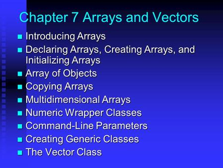Chapter 7 Arrays and Vectors Introducing Arrays Introducing Arrays Declaring Arrays, Creating Arrays, and Initializing Arrays Declaring Arrays, Creating.