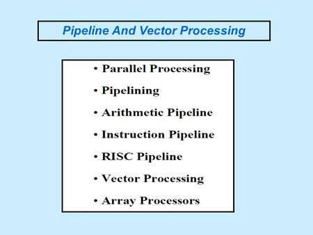 Pipeline And Vector Processing. Parallel Processing The purpose of parallel processing is to speed up the computer processing capability and increase.