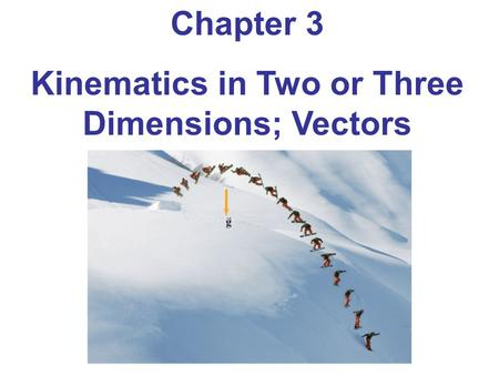 Kinematics in Two or Three Dimensions; Vectors