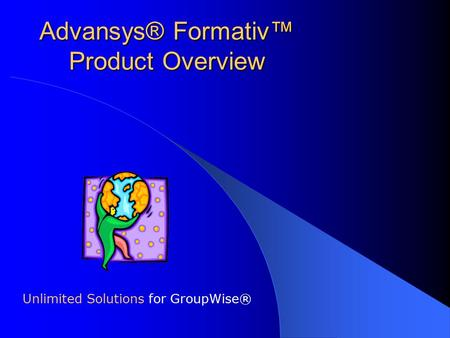 Advansys® Formativ™ Product Overview Unlimited Solutions for GroupWise®