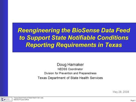 Page 1 Texas Department of State Health Services NEDSS Project Office Reengineering the BioSense Data Feed to Support State Notifiable Conditions Reporting.