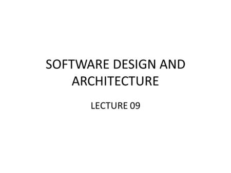 SOFTWARE DESIGN AND ARCHITECTURE LECTURE 09. Review Introduction to architectural styles Distributed architectures – Client Server Architecture – Multi-tier.
