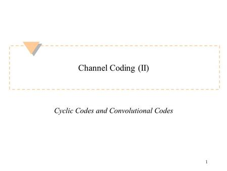 1 Channel Coding (II) Cyclic Codes and Convolutional Codes.