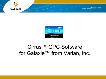 Cirrus™ GPC Software for Galaxie™ from Varian, Inc.