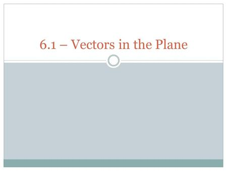 6.1 – Vectors in the Plane. What are Vectors? Vectors are a quantity that have both magnitude (length) and direction, usually represented with an arrow: