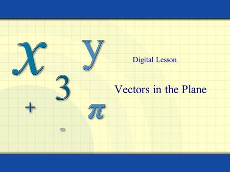 Vectors in the Plane Digital Lesson. Copyright © by Houghton Mifflin Company, Inc. All rights reserved. 2 Objective Represent vectors as directed line.