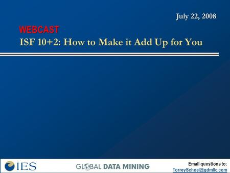 ISF 10+2: How to Make it Add Up for You  questions to: July 22, 2008 WEBCAST.