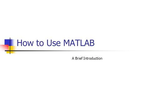 How to Use MATLAB A Brief Introduction. 2 What can MATLAB do? Matrix Operations Symbolic Computations Simulations Programming 2D/3D Visualization.