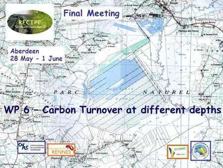 WP O6 - Carbon turnover Final Meeting Aberdeen 28 May - 1 June WP 6 – Carbon Turnover at different depths.
