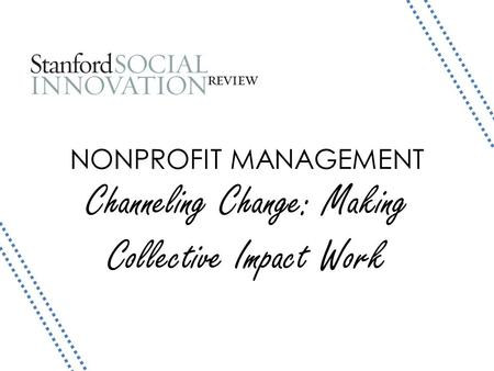 NONPROFIT MANAGEMENT Channeling Change: Making Collective Impact Work.