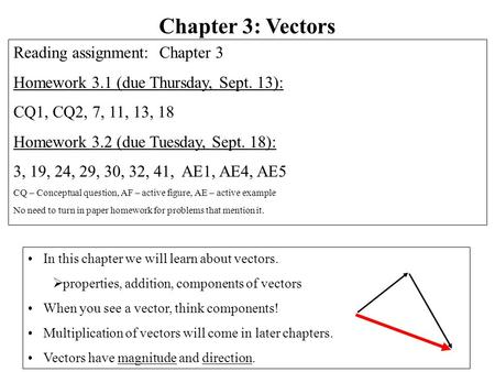 In this chapter we will learn about vectors.  properties, addition, components of vectors When you see a vector, think components! Multiplication of vectors.