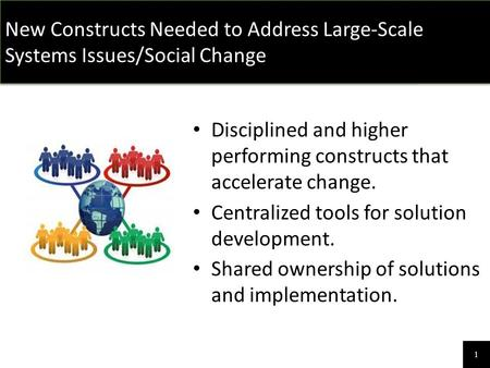 Disciplined and higher performing constructs that accelerate change. Centralized tools for solution development. Shared ownership of solutions and implementation.