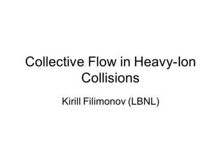 Collective Flow in Heavy-Ion Collisions Kirill Filimonov (LBNL)