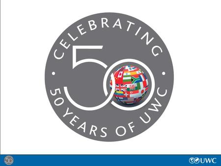 UWC's 50 th Anniversary Celebrating with Action 16 – 22 September 2012.