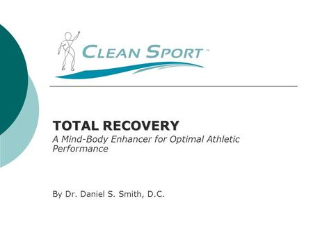 TOTAL RECOVERY A Mind-Body Enhancer for Optimal Athletic Performance By Dr. Daniel S. Smith, D.C.