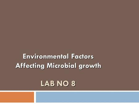 LAB NO 8 LAB NO 8 Environmental Factors Affecting Microbial growth.