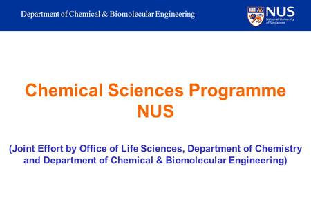 Department of Chemical & Biomolecular Engineering Chemical Sciences Programme NUS (Joint Effort by Office of Life Sciences, Department of Chemistry and.