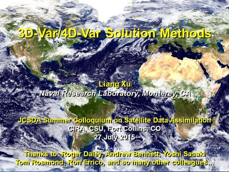 3D/4D-Var Methods Liang Xu (NRL) JCSDA Summer Colloquium on Satellite DA 1 3D-Var/4D-Var Solution Methods Liang Xu Naval Research Laboratory, Monterey,