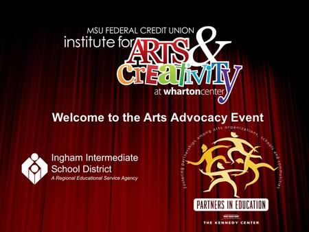 Welcome to the Arts Advocacy Event. Bert Goldstein – Director MSUFCU Institute for Arts & Creativity.