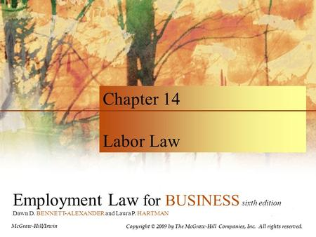 Employment Law for BUSINESS sixth edition Dawn D. BENNETT-ALEXANDER and Laura P. HARTMAN Chapter 14 Labor Law Copyright © 2009 by The McGraw-Hill Companies,