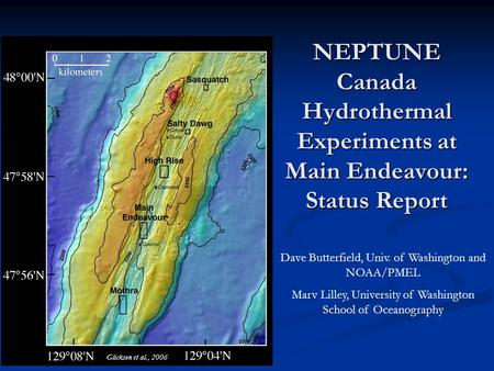 NEPTUNE Canada Hydrothermal Experiments at Main Endeavour: Status Report Dave Butterfield, Univ. of Washington and NOAA/PMEL Marv Lilley, University of.