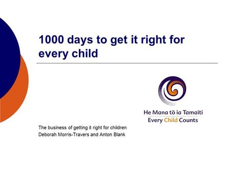 1000 days to get it right for every child The business of getting it right for children Deborah Morris-Travers and Anton Blank.