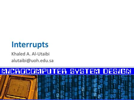Khaled A. Al-Utaibi  Interrupt-Driven I/O  Hardware Interrupts  Responding to Hardware Interrupts  INTR and NMI  Computing the.