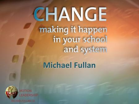 Michael Fullan. Recent Publications Hargreaves and Fullan, Professional Capital Fullan, Stratosphere: Integrating, Technology, Pedagogy, and Change Knowledge.