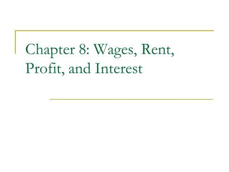 Chapter 8: Wages, Rent, Profit, and Interest. Chapter Focus: The factors that affect wages, including productivity, education, experience, job conditions,