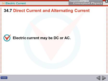 34 Electric Current Electric current may be DC or AC. 34.7 Direct Current and Alternating Current.