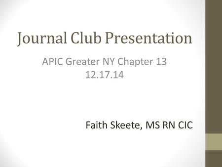 Journal Club Presentation APIC Greater NY Chapter 13 12.17.14 Faith Skeete, MS RN CIC.