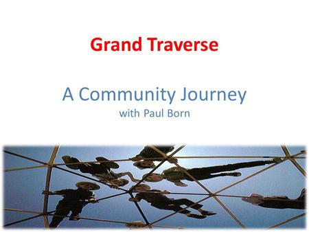Grand Traverse A Community Journey with Paul Born.