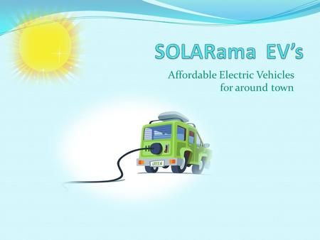 Affordable Electric Vehicles for around town. Practical vehicle Inexpensive Plug into your 110 Volt outlet Clean Energy Easy Maintenance Usage Shopping.