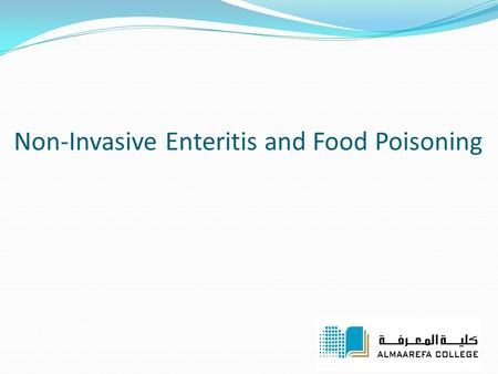 Non-Invasive Enteritis and Food Poisoning. FOODBORNE ILLNESS (Bacterial) Foodborne illness results from eating food contaminated with organisms or toxins.