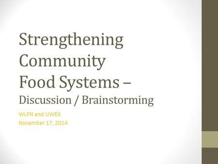 Strengthening Community Food Systems – Discussion / Brainstorming WLFN and UWEX November 17, 2014.
