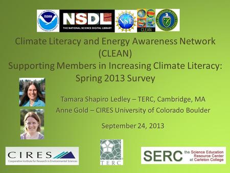 Climate Literacy and Energy Awareness Network (CLEAN) Supporting Members in Increasing Climate Literacy: Spring 2013 Survey Tamara Shapiro Ledley – TERC,