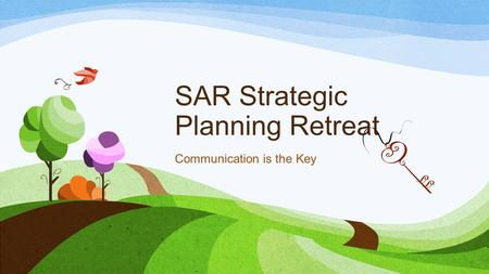 SAR Strategic Planning Retreat Communication is the Key.