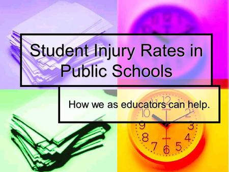 Student Injury Rates in Public Schools How we as educators can help.
