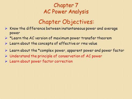 Chapter 7 AC Power Analysis Chapter Objectives:  Know the difference between instantaneous power and average power  *Learn the AC version of maximum.