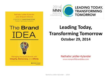 Leading Today, Transforming Tomorrow October 29, 2014 Nathalie Laidler-Kylander www.nonprofitbrandidea.com Nathalie Laidler-Kylander - 2014.