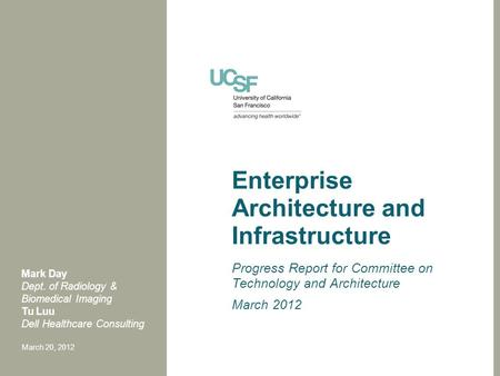 Enterprise Architecture and Infrastructure Progress Report for Committee on Technology and Architecture March 2012 Mark Day Dept. of Radiology & Biomedical.
