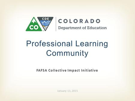 FAFSA Collective Impact Initiative Professional Learning Community January 13, 2015.