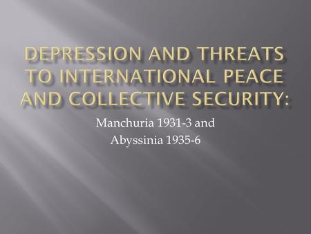 Manchuria 1931-3 and Abyssinia 1935-6.  The Great Depression is the single greatest reason for the collapse of international peace.  It led to aggression.