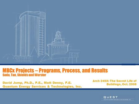 MBCx Projects – Programs, Process, and Results Soda, Tan, Shields and Wurster David Jump, Ph.D., P.E., Matt Denny, P.E. Quantum Energy Services & Technologies,