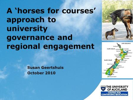A 'horses for courses' approach to university governance and regional engagement Susan Geertshuis October 2010.